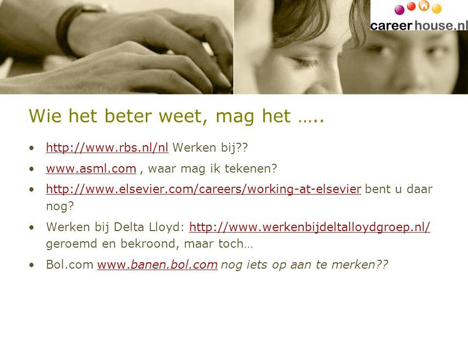 Wie het beter weet, mag het ….. http://www.rbs.nl/nl Werken bij??http://www.rbs.nl/nl www.asml.com, waar mag ik tekenen?www.asml.com http://www.elsevi