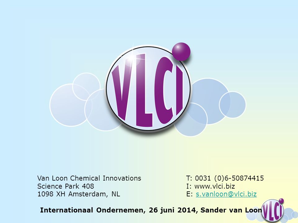 Van Loon Chemical InnovationsT: 0031 (0)6-50874415 Science Park 408I: www.vlci.biz 1098 XH Amsterdam, NLE: s.vanloon@vlci.bizs.vanloon@vlci.biz Internationaal Ondernemen, 26 juni 2014, Sander van Loon
