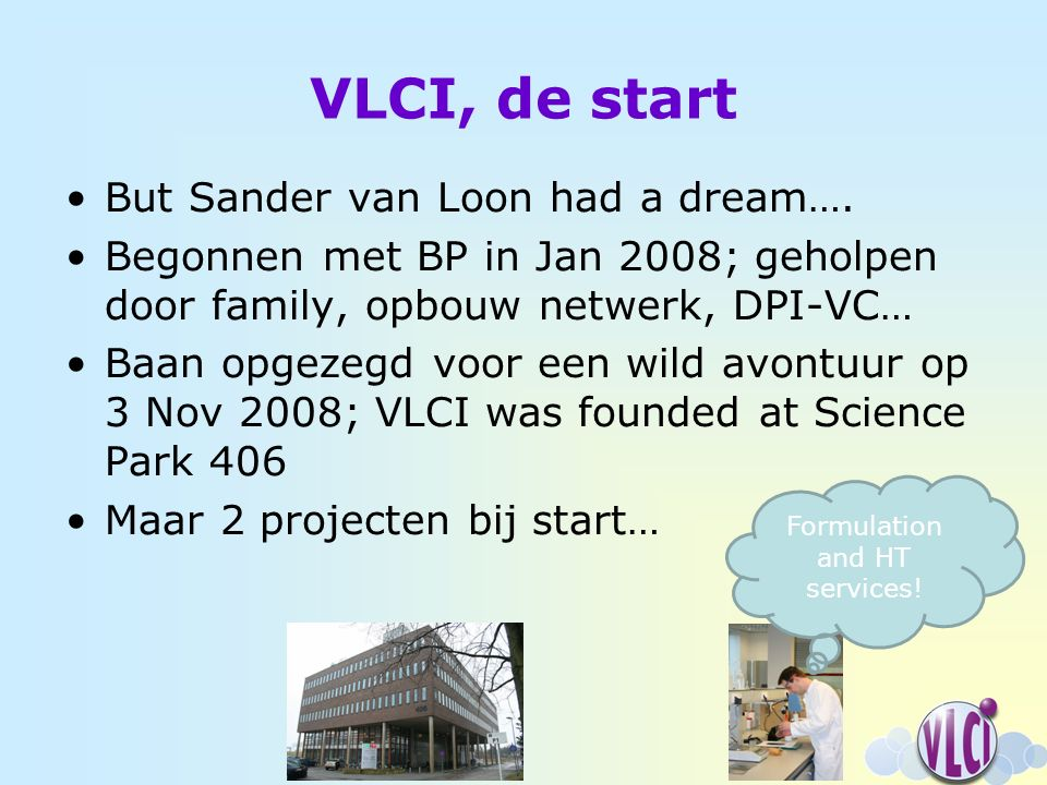 VLCI, de start But Sander van Loon had a dream….
