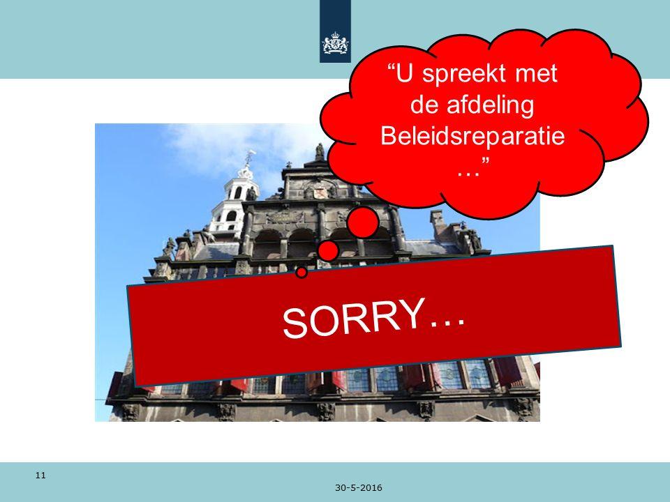 30-5-2016 11 SORRY… U spreekt met de afdeling Beleidsreparatie …