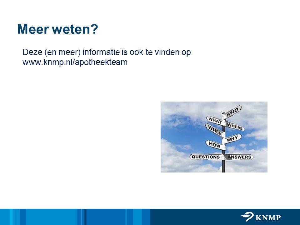 Deze (en meer) informatie is ook te vinden op www.knmp.nl/apotheekteam Meer weten