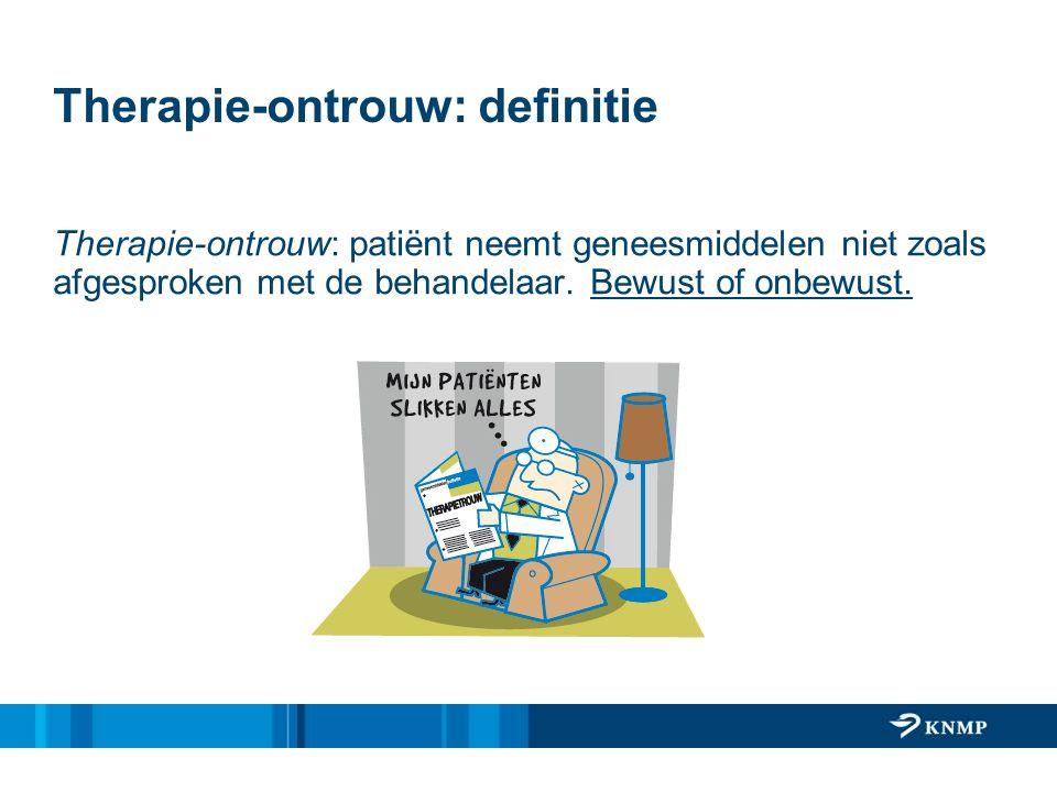 Therapie-ontrouw: definitie Therapie-ontrouw: patiënt neemt geneesmiddelen niet zoals afgesproken met de behandelaar. Bewust of onbewust.