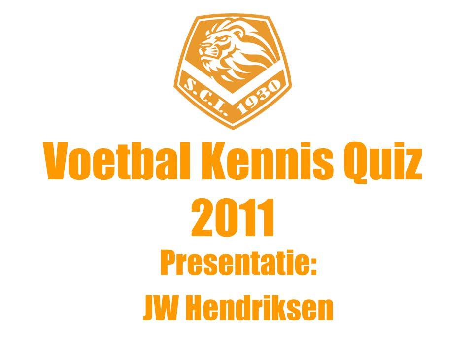 Voetbal Kennis Quiz 2011 Presentatie: JW Hendriksen