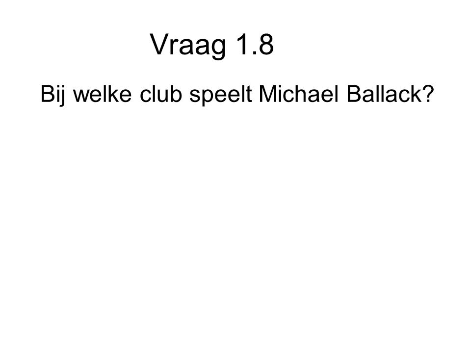Vraag 1.8 Bij welke club speelt Michael Ballack