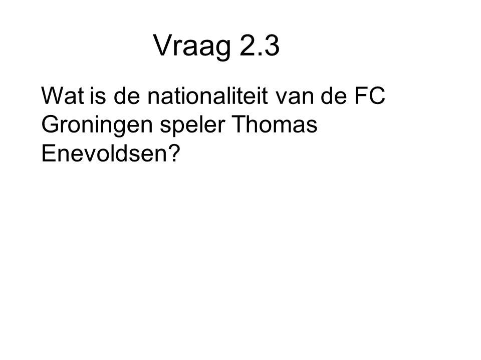 Vraag 2.3 Wat is de nationaliteit van de FC Groningen speler Thomas Enevoldsen