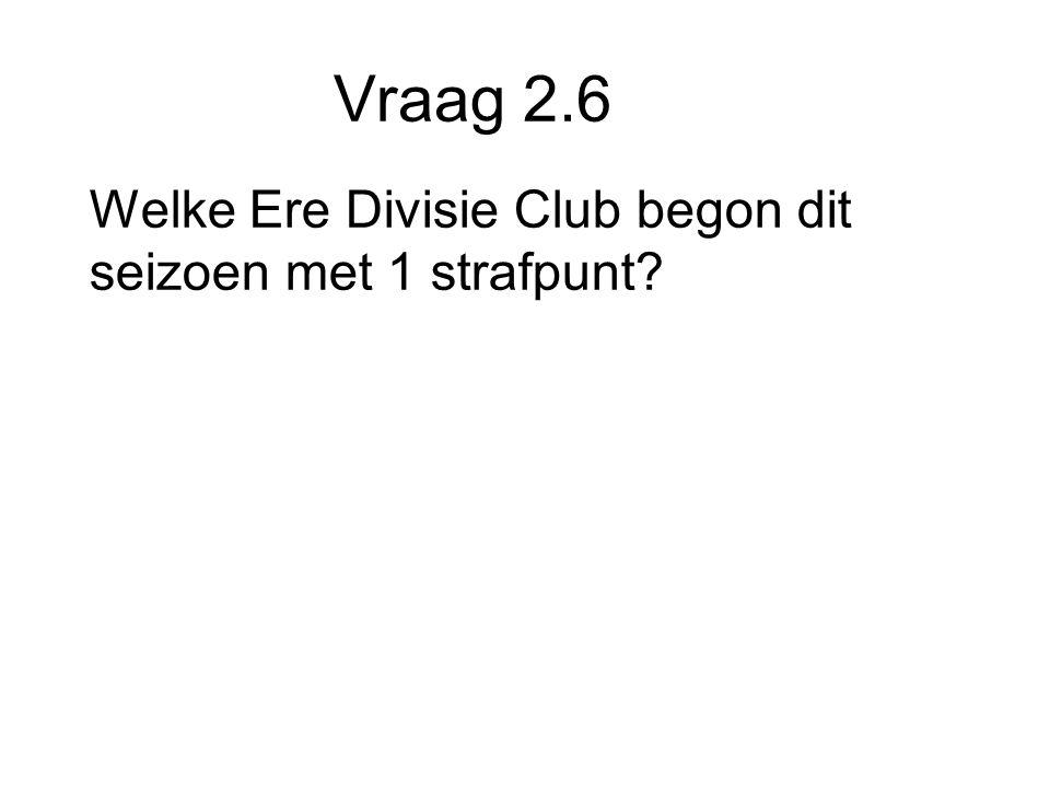 Vraag 2.6 Welke Ere Divisie Club begon dit seizoen met 1 strafpunt