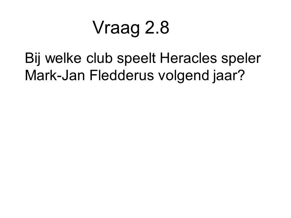 Vraag 2.8 Bij welke club speelt Heracles speler Mark-Jan Fledderus volgend jaar