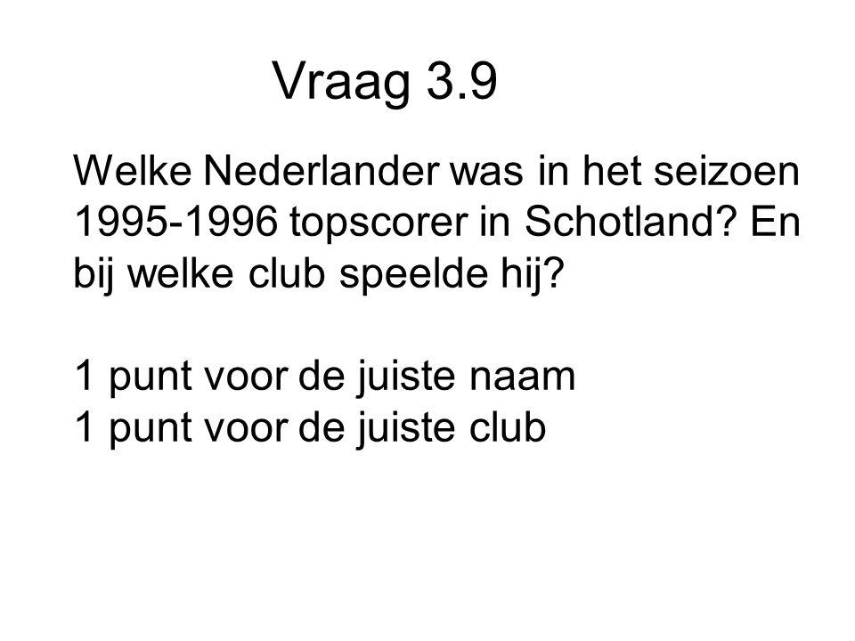 Vraag 3.9 Welke Nederlander was in het seizoen 1995-1996 topscorer in Schotland.