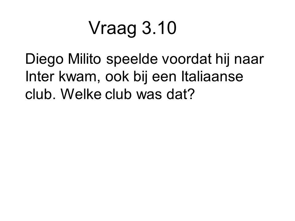 Vraag 3.10 Diego Milito speelde voordat hij naar Inter kwam, ook bij een Italiaanse club.