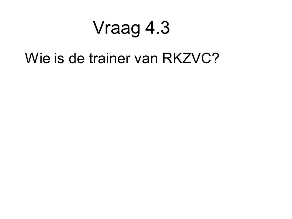 Vraag 4.3 Wie is de trainer van RKZVC