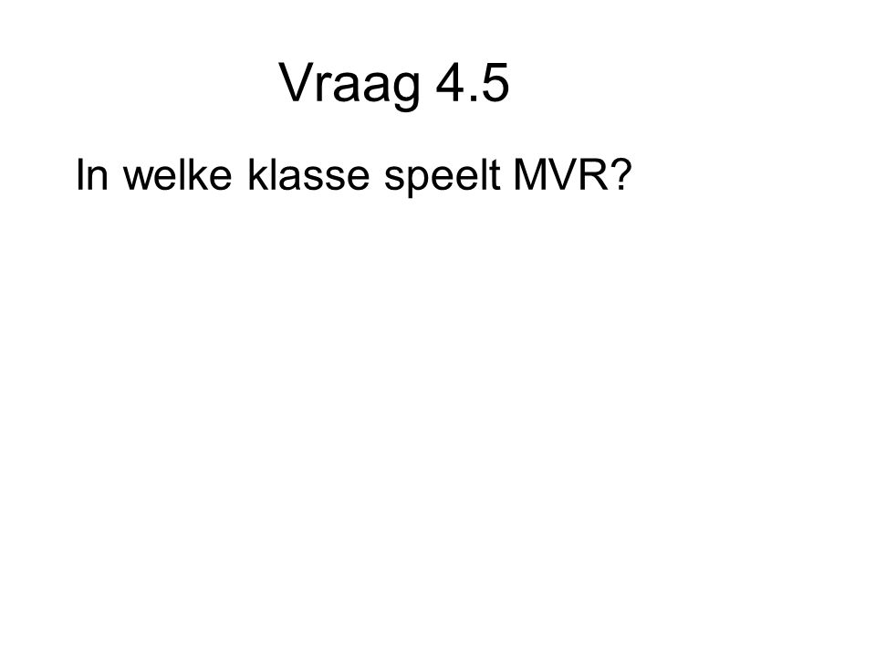 Vraag 4.5 In welke klasse speelt MVR
