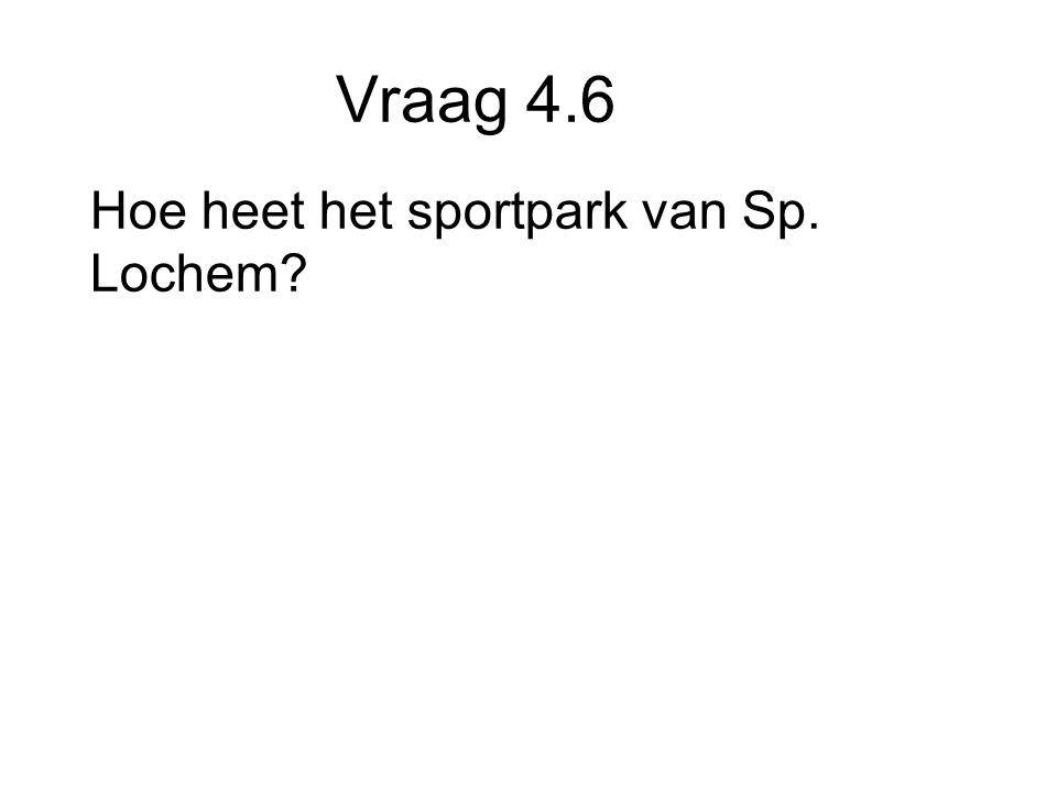 Vraag 4.6 Hoe heet het sportpark van Sp. Lochem
