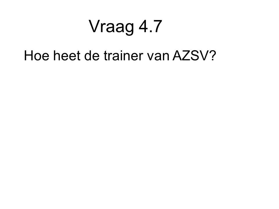 Vraag 4.7 Hoe heet de trainer van AZSV