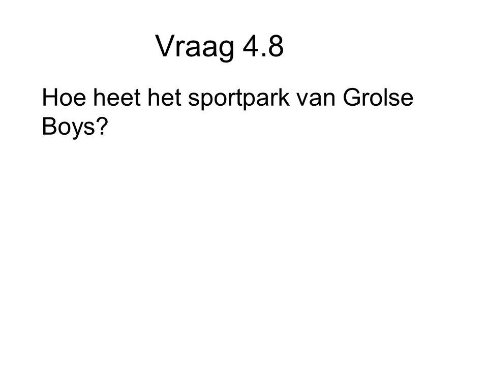Vraag 4.8 Hoe heet het sportpark van Grolse Boys
