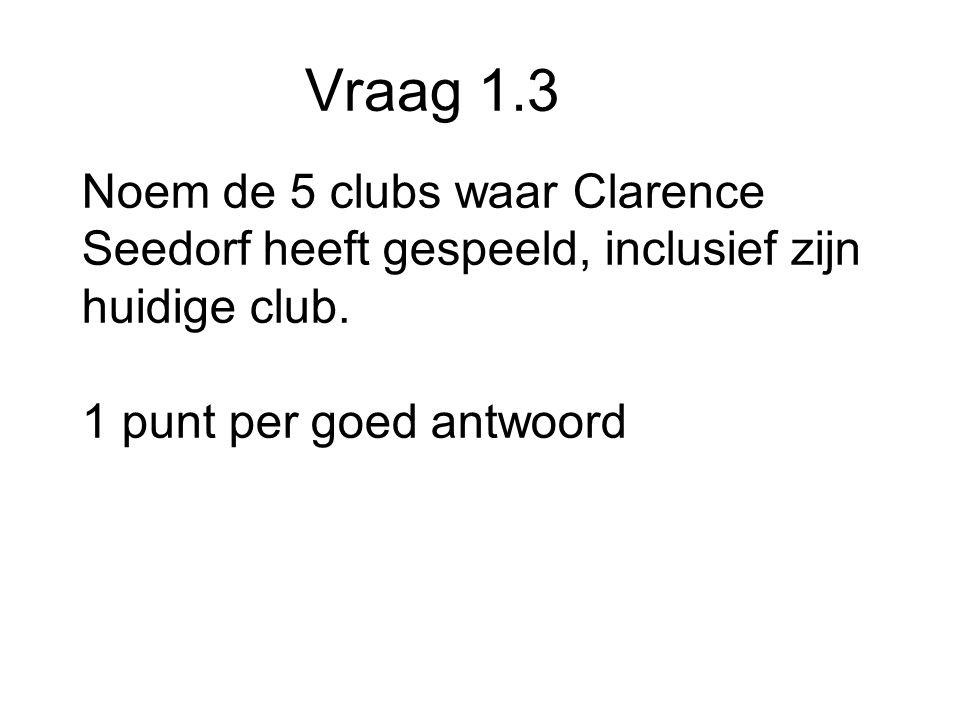 Vraag 1.3 Noem de 5 clubs waar Clarence Seedorf heeft gespeeld, inclusief zijn huidige club.