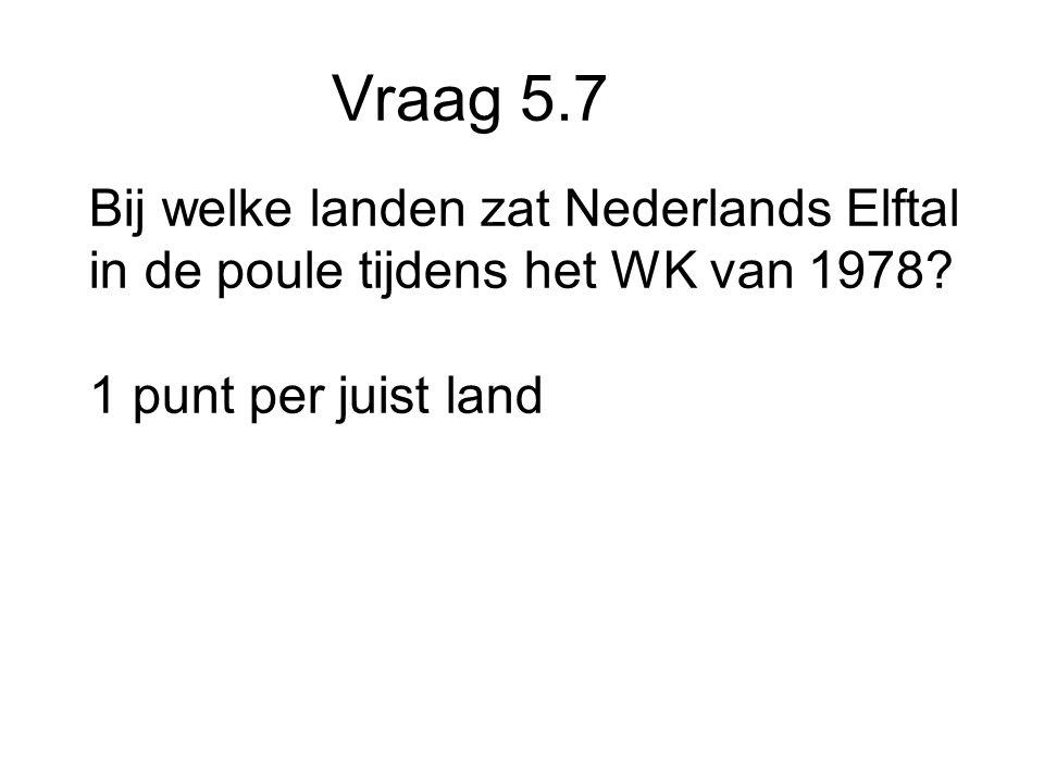 Vraag 5.7 Bij welke landen zat Nederlands Elftal in de poule tijdens het WK van 1978.