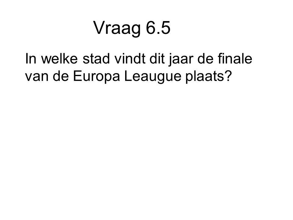 Vraag 6.5 In welke stad vindt dit jaar de finale van de Europa Leaugue plaats