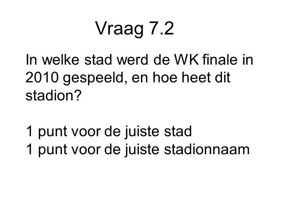 Vraag 7.2 In welke stad werd de WK finale in 2010 gespeeld, en hoe heet dit stadion.
