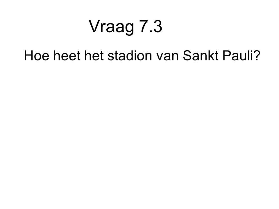 Vraag 7.3 Hoe heet het stadion van Sankt Pauli