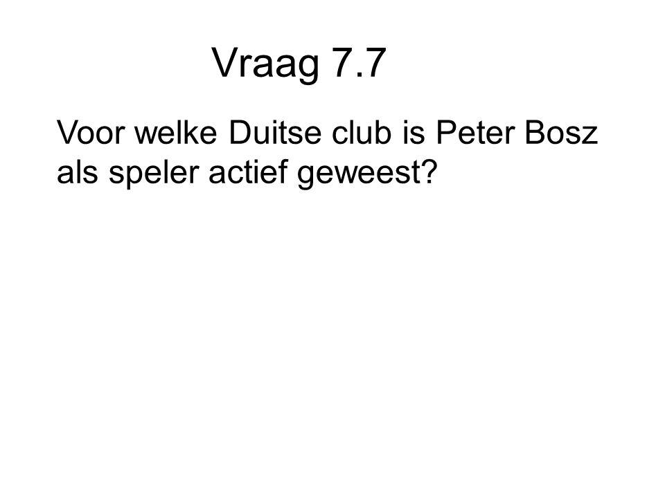 Vraag 7.7 Voor welke Duitse club is Peter Bosz als speler actief geweest