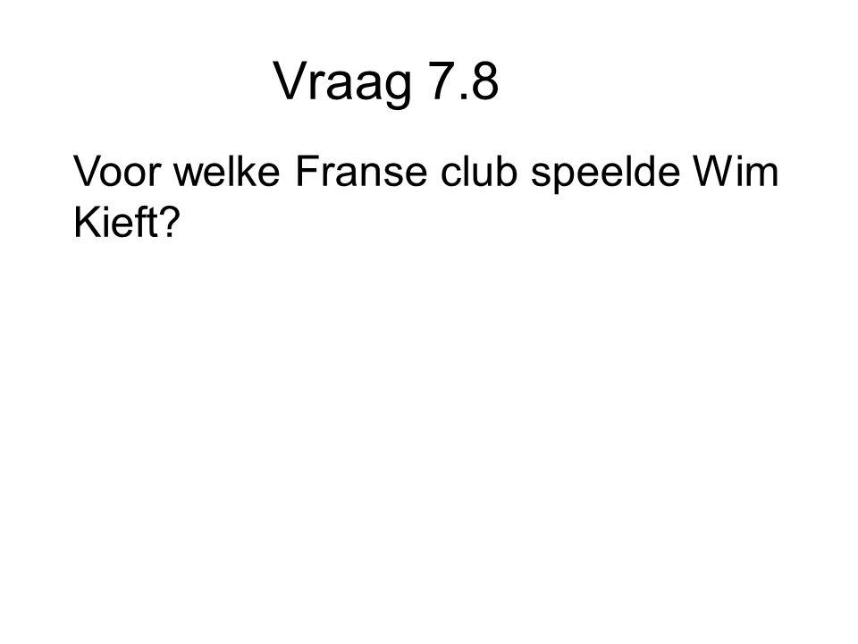 Vraag 7.8 Voor welke Franse club speelde Wim Kieft