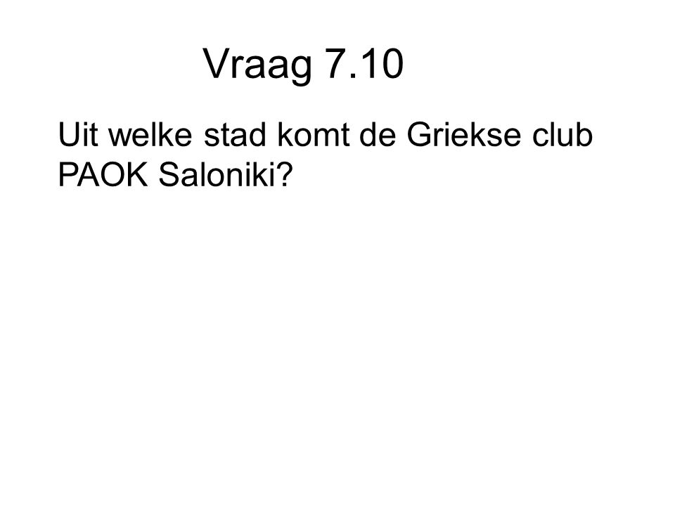 Vraag 7.10 Uit welke stad komt de Griekse club PAOK Saloniki