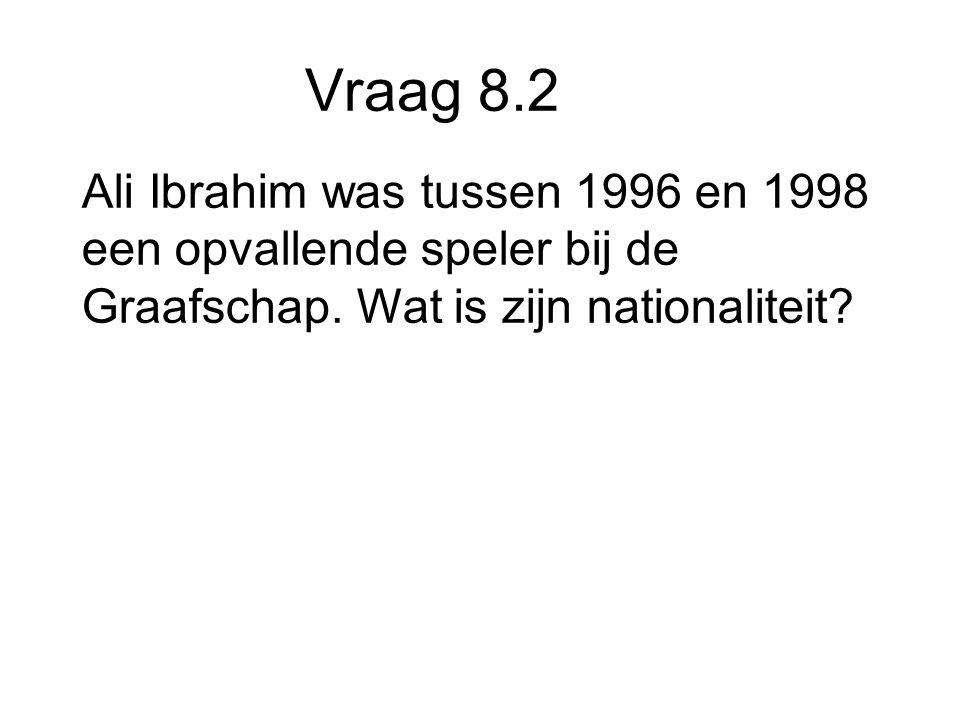Vraag 8.2 Ali Ibrahim was tussen 1996 en 1998 een opvallende speler bij de Graafschap.