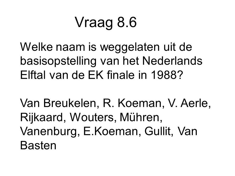 Vraag 8.6 Welke naam is weggelaten uit de basisopstelling van het Nederlands Elftal van de EK finale in 1988.