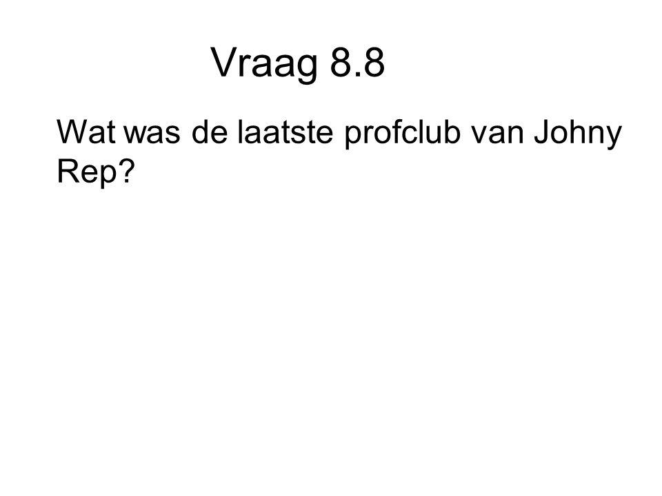 Vraag 8.8 Wat was de laatste profclub van Johny Rep