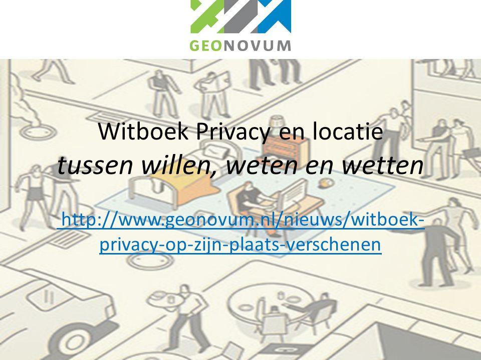 Witboek Privacy en locatie tussen willen, weten en wetten http://www.geonovum.nl/nieuws/witboek- privacy-op-zijn-plaats-verschenen