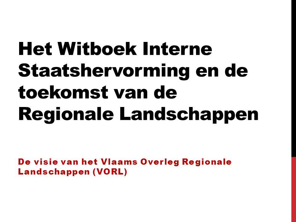 Het Witboek Interne Staatshervorming en de toekomst van de Regionale Landschappen De visie van het Vlaams Overleg Regionale Landschappen (VORL)
