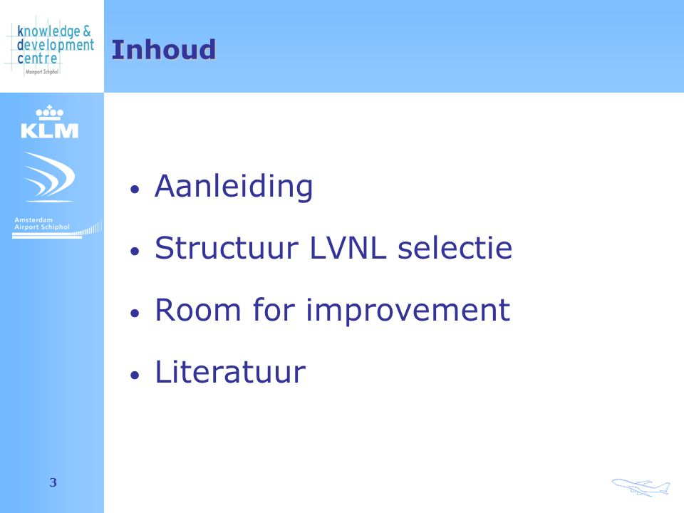 Amsterdam Airport Schiphol 3Inhoud Aanleiding Structuur LVNL selectie Room for improvement Literatuur