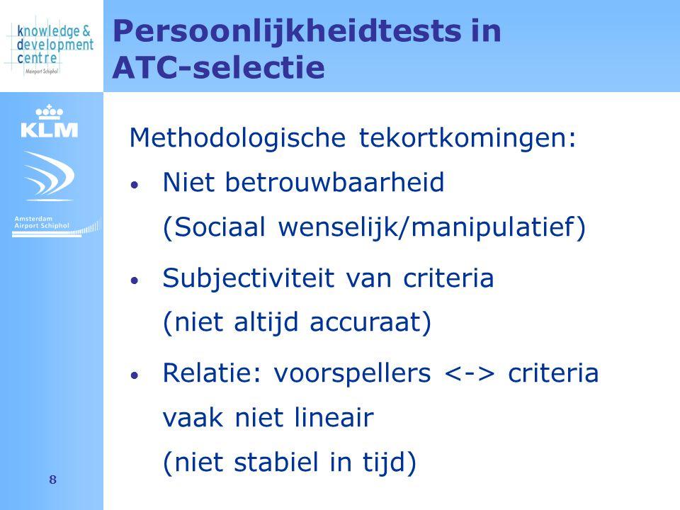 Amsterdam Airport Schiphol 8 Persoonlijkheidtests in ATC-selectie Methodologische tekortkomingen: Niet betrouwbaarheid (Sociaal wenselijk/manipulatief) Subjectiviteit van criteria (niet altijd accuraat) Relatie: voorspellers criteria vaak niet lineair (niet stabiel in tijd)