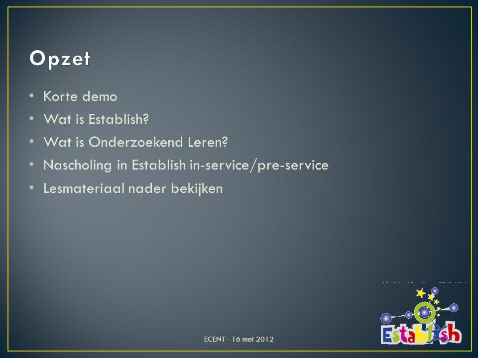 Korte demo Wat is Establish? Wat is Onderzoekend Leren? Nascholing in Establish in-service/pre-service Lesmateriaal nader bekijken ECENT - 16 mei 2012