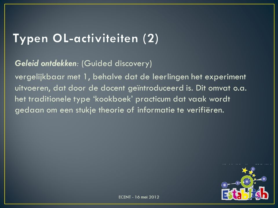 Geleid ontdekken: (Guided discovery) vergelijkbaar met 1, behalve dat de leerlingen het experiment uitvoeren, dat door de docent geïntroduceerd is. Di