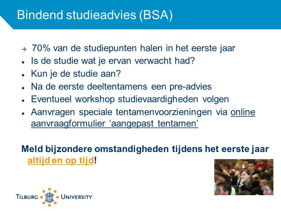 Bindend studieadvies (BSA)  70% van de studiepunten halen in het eerste jaar ● Is de studie wat je ervan verwacht had.
