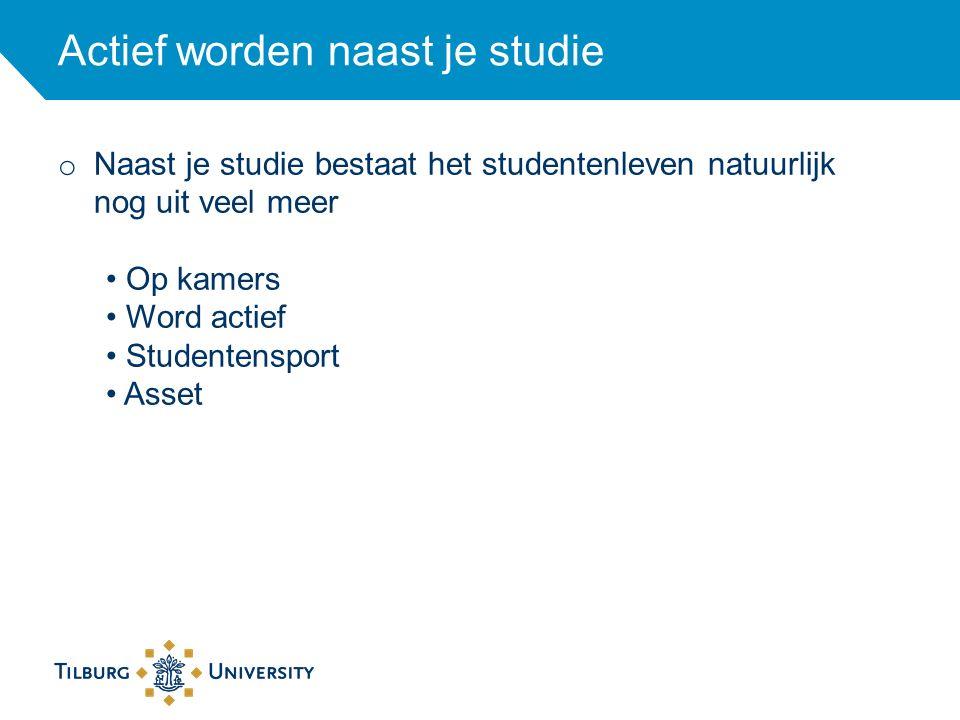Actief worden naast je studie o Naast je studie bestaat het studentenleven natuurlijk nog uit veel meer Op kamers Word actief Studentensport Asset