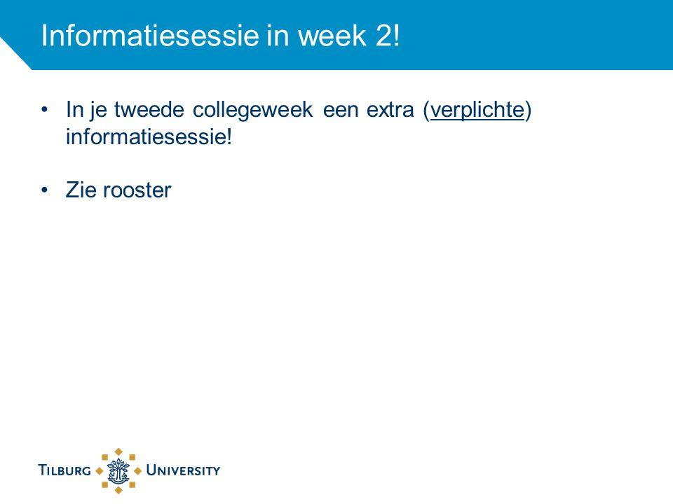 Informatiesessie in week 2. In je tweede collegeweek een extra (verplichte) informatiesessie.