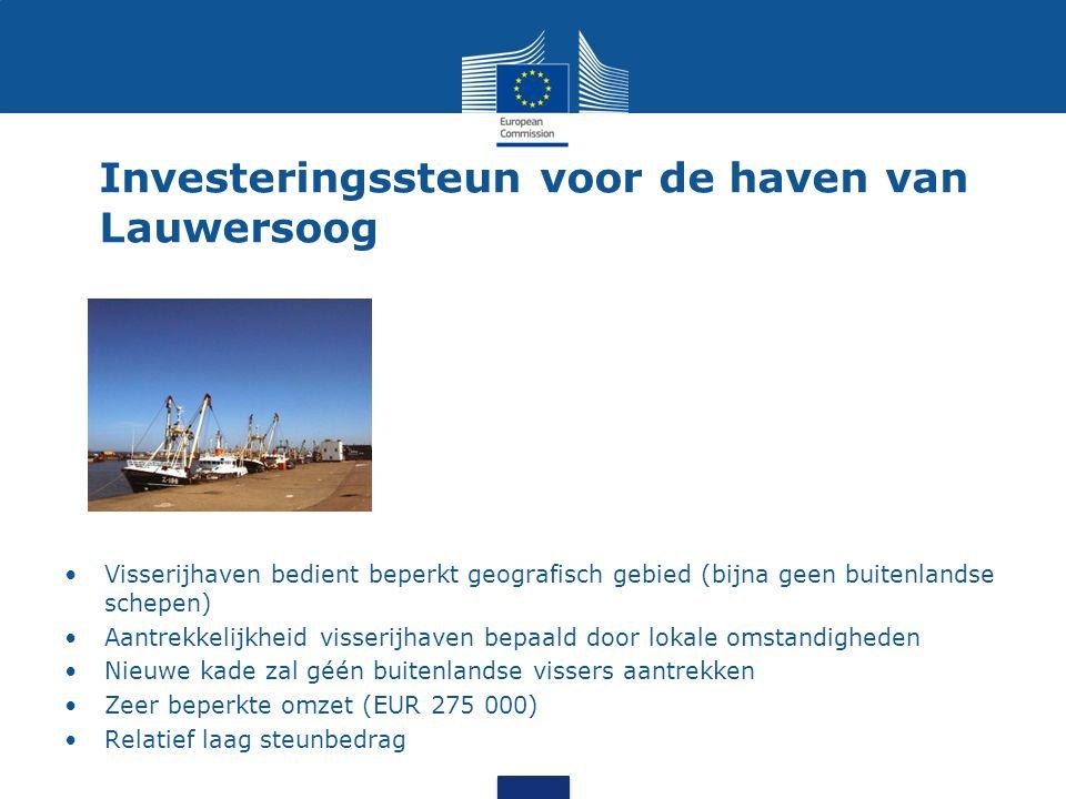 Investeringssteun voor de haven van Lauwersoog Visserijhaven bedient beperkt geografisch gebied (bijna geen buitenlandse schepen) Aantrekkelijkheid visserijhaven bepaald door lokale omstandigheden Nieuwe kade zal géén buitenlandse vissers aantrekken Zeer beperkte omzet (EUR 275 000) Relatief laag steunbedrag