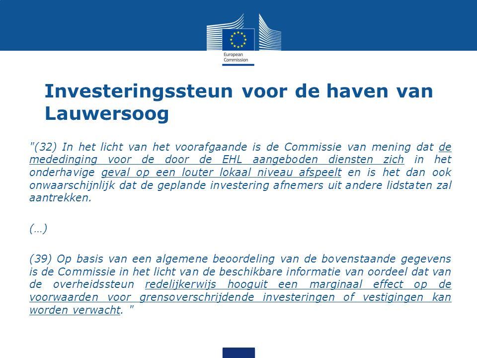 Investeringssteun voor de haven van Lauwersoog (32) In het licht van het voorafgaande is de Commissie van mening dat de mededinging voor de door de EHL aangeboden diensten zich in het onderhavige geval op een louter lokaal niveau afspeelt en is het dan ook onwaarschijnlijk dat de geplande investering afnemers uit andere lidstaten zal aantrekken.