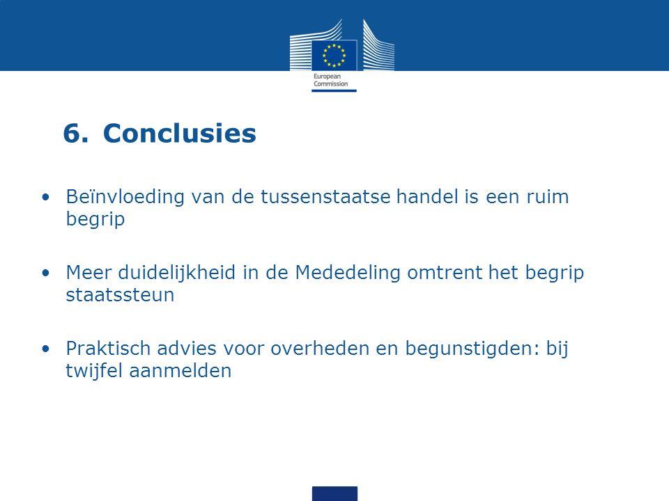 6.Conclusies Beïnvloeding van de tussenstaatse handel is een ruim begrip Meer duidelijkheid in de Mededeling omtrent het begrip staatssteun Praktisch advies voor overheden en begunstigden: bij twijfel aanmelden