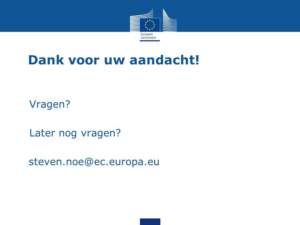 Dank voor uw aandacht! Vragen Later nog vragen steven.noe@ec.europa.eu