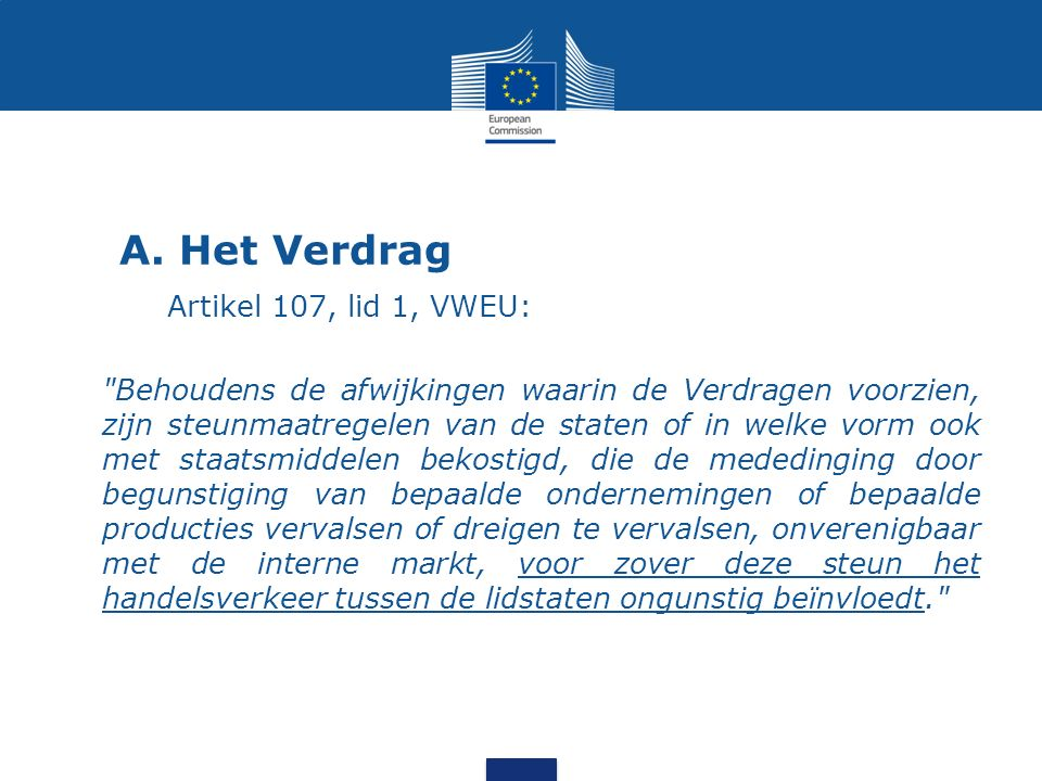 Systeem van het Verdrag Volgens het Verdrag is staatssteun in beginsel onverenigbaar met de interne markt en dus verboden.