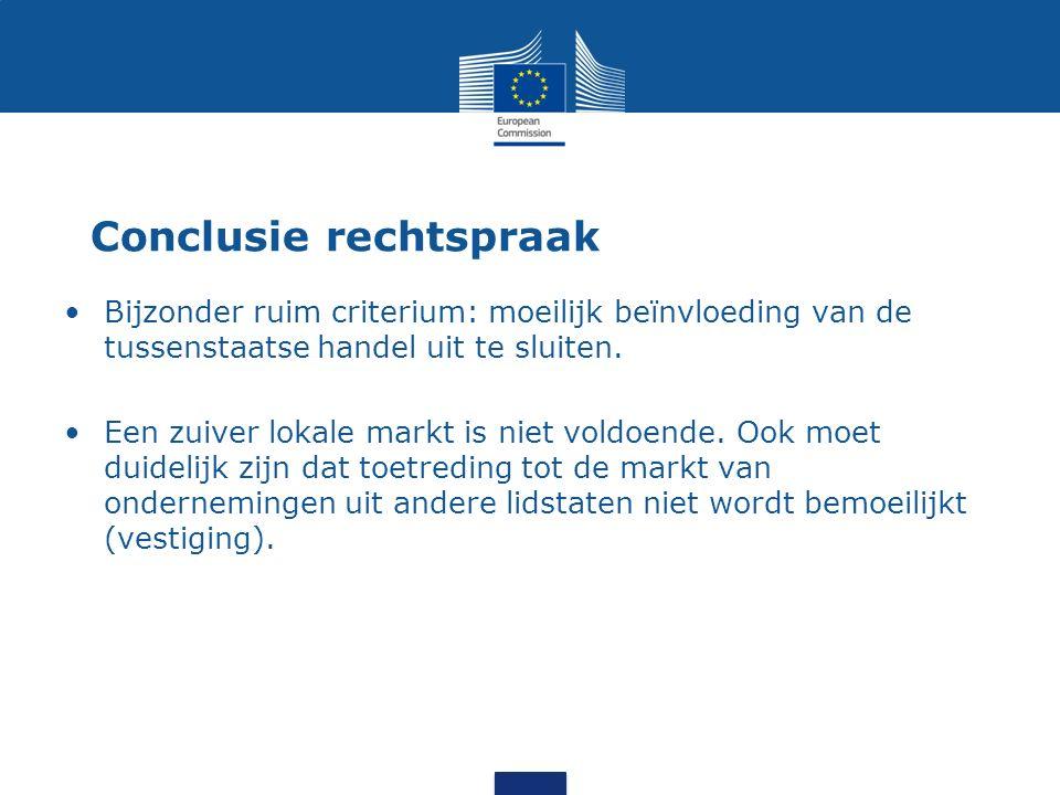 Conclusie rechtspraak Bijzonder ruim criterium: moeilijk beïnvloeding van de tussenstaatse handel uit te sluiten.
