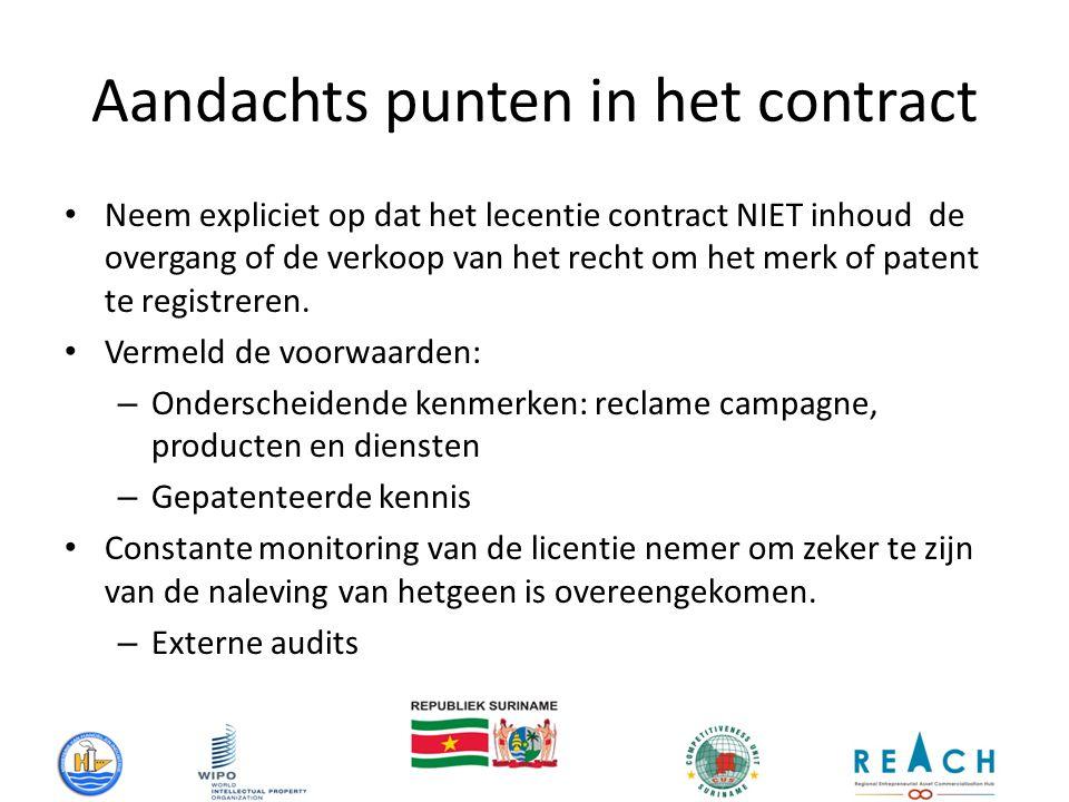 Aandachts punten in het contract Neem expliciet op dat het lecentie contract NIET inhoud de overgang of de verkoop van het recht om het merk of patent te registreren.