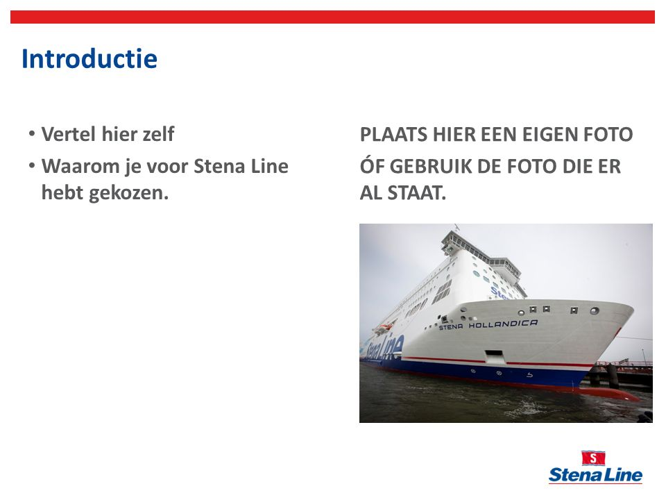 Algemeen Eén van de grootste ferrymaatschappijen Uitgebreide routenetwerk in Europa Hoofdkantoor in Göteborg, Zweden 5.600 werknemers bij Stena Line 39 schepen (35 passagiersschepen, 4 vrachtschepen) Stena Line vervoert 14.6 miljoen passagiers en 3 miljoen voertuigen per jaar
