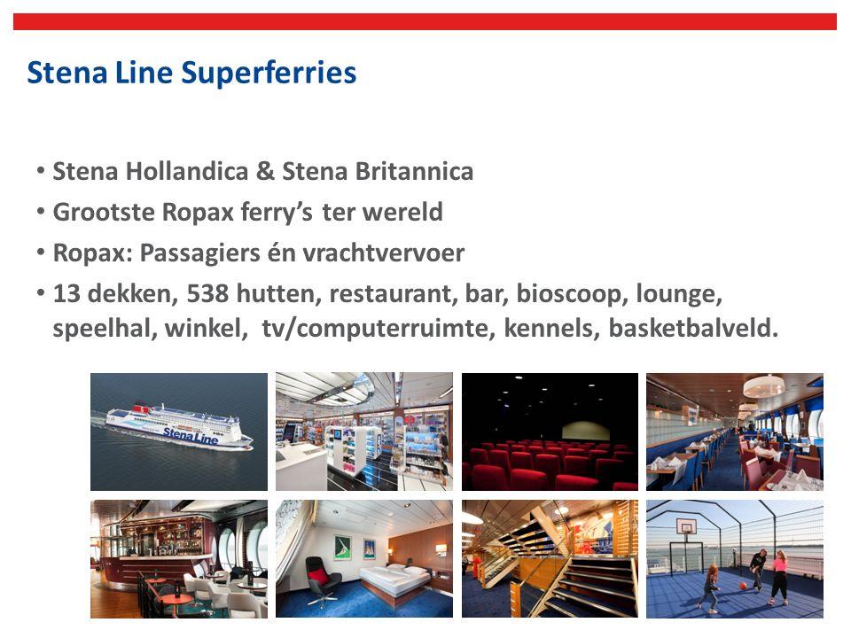 Stena Line Superferries Stena Hollandica & Stena Britannica Grootste Ropax ferry's ter wereld Ropax: Passagiers én vrachtvervoer 13 dekken, 538 hutten, restaurant, bar, bioscoop, lounge, speelhal, winkel, tv/computerruimte, kennels, basketbalveld.
