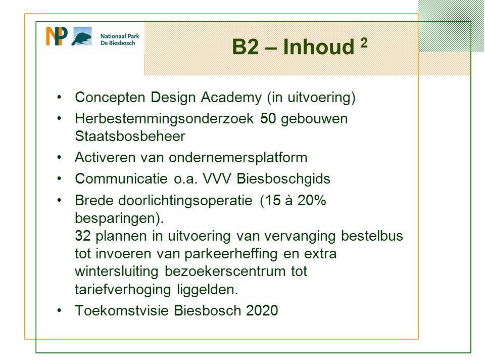 B2 – Inhoud 2 Concepten Design Academy (in uitvoering) Herbestemmingsonderzoek 50 gebouwen Staatsbosbeheer Activeren van ondernemersplatform Communicatie o.a.