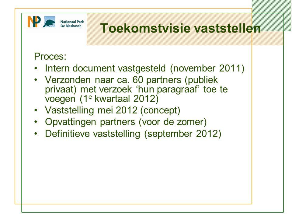 Toekomstvisie vaststellen Proces: Intern document vastgesteld (november 2011) Verzonden naar ca.