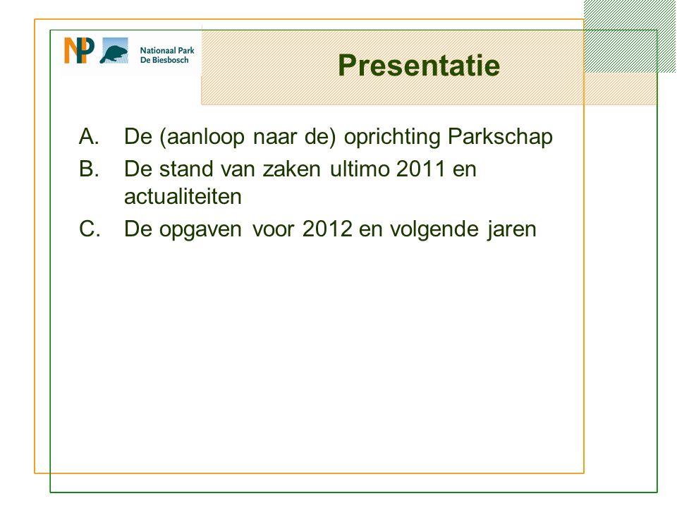 Presentatie A.De (aanloop naar de) oprichting Parkschap B.De stand van zaken ultimo 2011 en actualiteiten C.De opgaven voor 2012 en volgende jaren